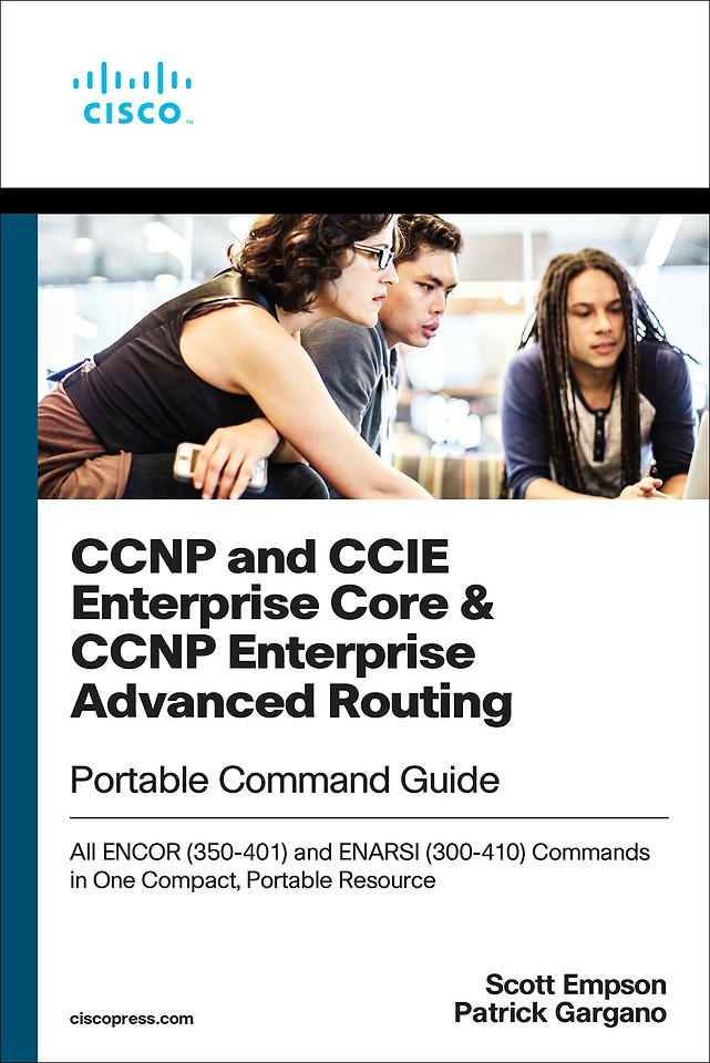 CCNP and CCIE Enterprise Core & CCNP Advanced Routing Portable Command Guide