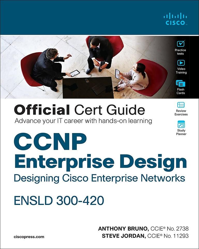 CCNP Enterprise Design ENSLD 300-420 Official Cert Guide : Designing Cisco Enterprise Networks
