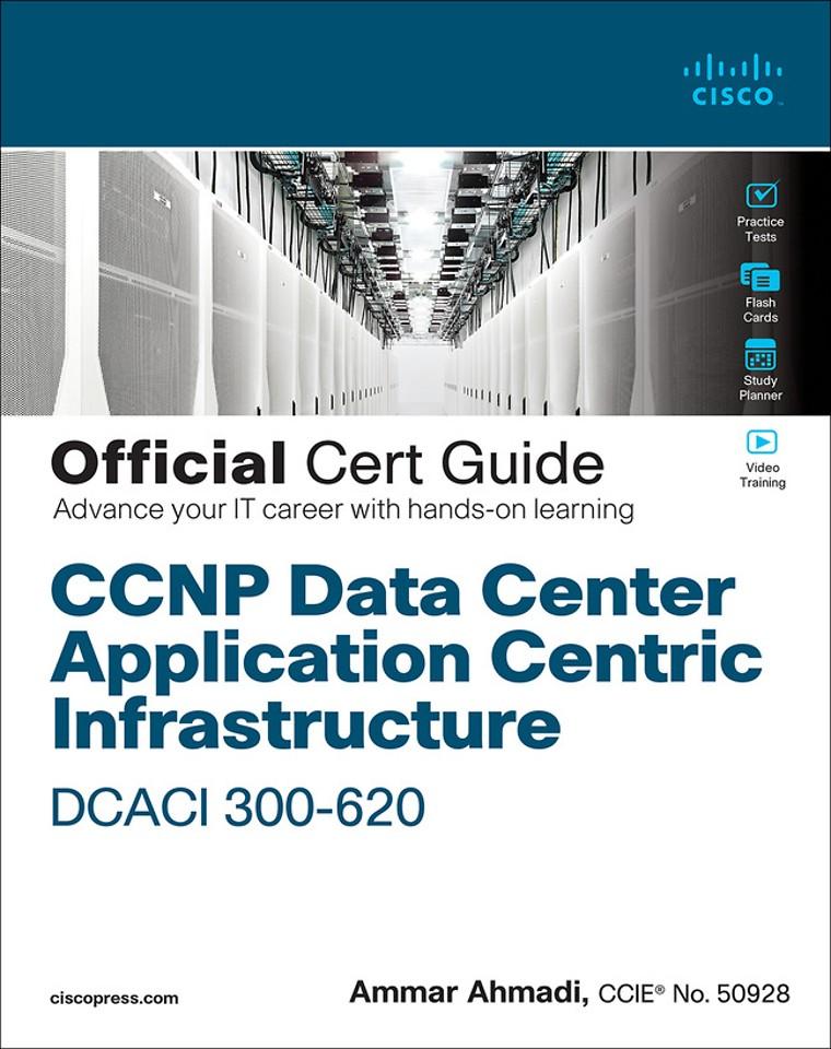 CCNP Data Center ACI Implementation DCACI 300-620 Official Cert Guide