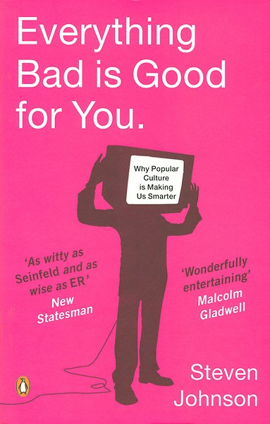 the smarter generation in everything bad is good for you by steven johnson Smart, smarter, dumb or dumber there had already been a heated debate on whether or not tv makes us dumber for quite some time when steven johnson wrote his book everything bad is good for you: how today's popular culture is actually making us smarter he published this in 2005 and an excerpt from it, watching tv makes you smarter, was.
