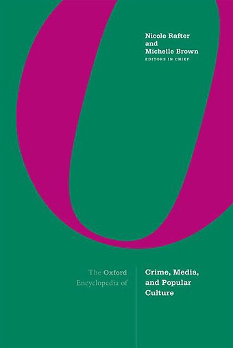Oxford Encyclopedia of Crime, Media, and Popular Culture