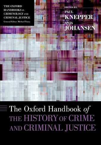 The Oxford Handbook of the History of Crime and Criminal Justice