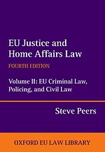 EU Justice and Home Affairs Law: Volume II: EU Criminal Law, Policing, and Civil Law