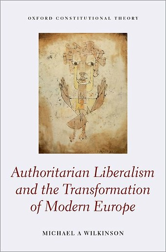 Authoritarian Liberalism and the Transformation of Modern Europe
