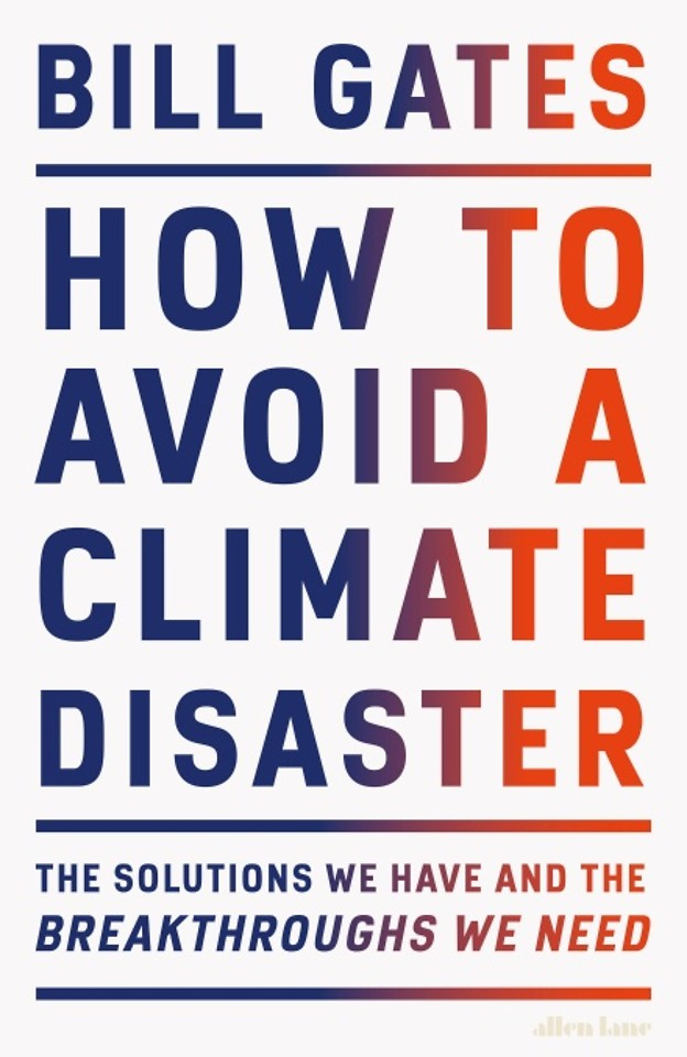 How to avoid a Climate Disaster  - The solutions we have and the Breakthrough we need  Author:  Bill Gates  2021
