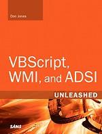 VBSript WMI, and ADSI Unleashed