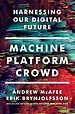 Machine, Platform, Crowd – Harnessing Our Digital Future