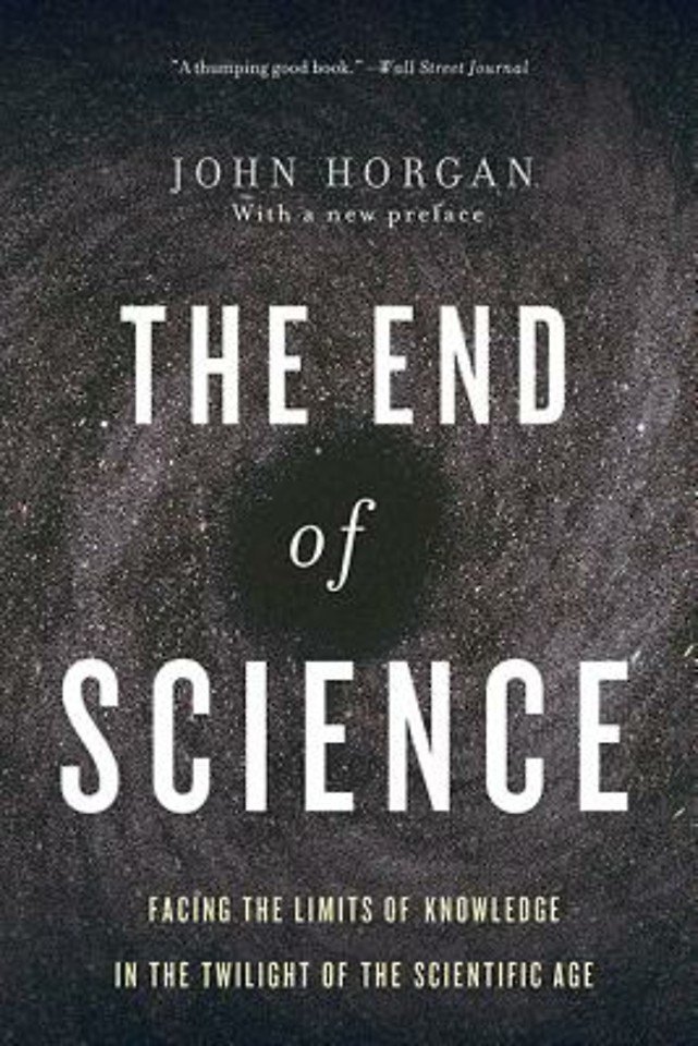 The End of Science: Facing the Limits of Knowledge in the Twilight of the Scientific Age