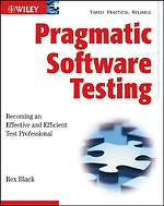 Pragmatic Software Testing: Becoming an Effective and Efficient Test Professional (1e druk 2007)