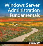 Windows Server Administration Fundamentals (Exam 98-365)