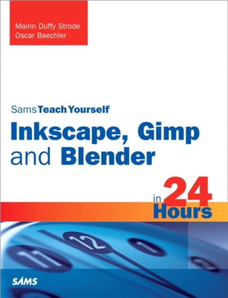 Sams Teach Yourself Inkscape, Gimp and Blender in 24 Hours