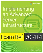 Implementing an Advanced Server Infrastructure (Exam Ref 70-414)