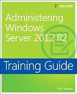 Administering Windows Server 2012 R2 Training Guide