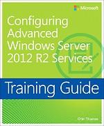 Configuring Advanced Windows Server 2012 R2 Services Training Guide: MCSA 70-412