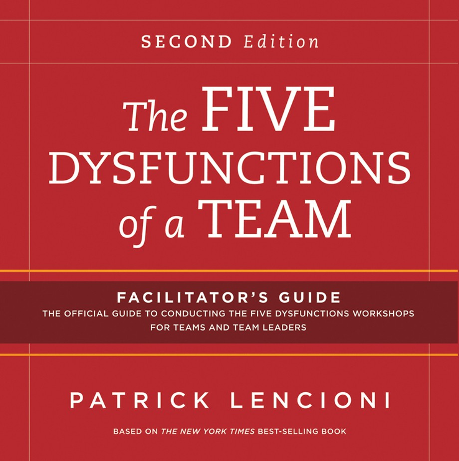 The Five Dysfunctions of a Team: Facilitator′s Guide Set
