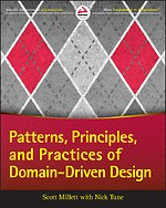 Patterns, Principles, and Practices of Domain–Driven Design