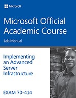 Exam 70–414 Implementing an Advanced Server Infrastructure Lab Manual