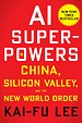 AI Superpowers - China, Silicon Valley & The New World Order