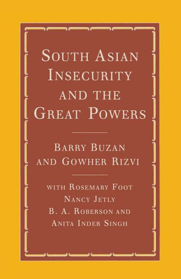 South Asian Insecurity and the Great Powers