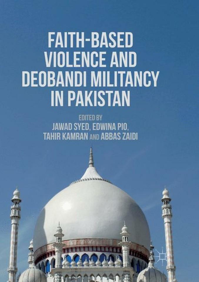 Faith-Based Violence and Deobandi Militancy in Pakistan
