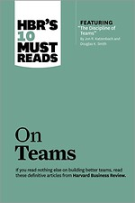 "HBR's 10 Must Reads on Teams (with featured article ""The Discipline of Teams,"" by Jon R. Katzenbach and Douglas K. Smith)"