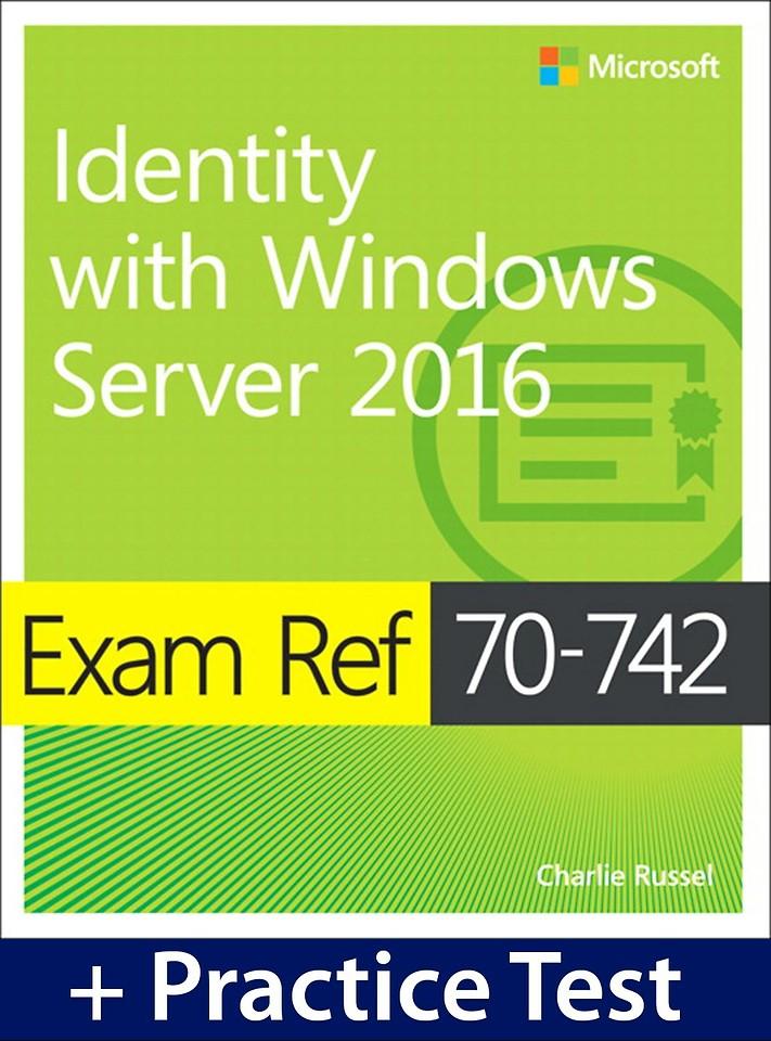 Exam Ref 70-742 Identity with Windows Server 2016 with Practice Test
