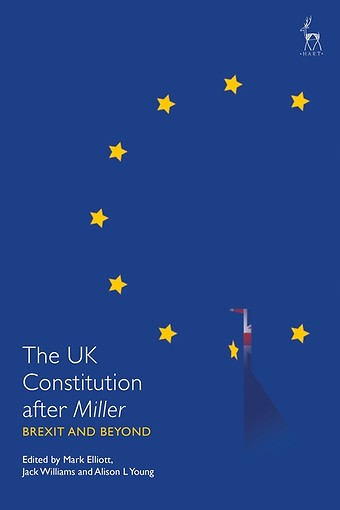 The UK Constitution after Miller - Brexit and Beyond