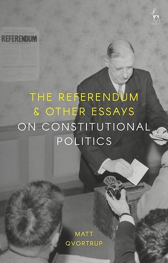 The Referendum & Other Essays on Constitutional Politics