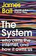 The System - Who Owns the Internet, and How It Owns Us