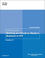 CCNA Discovery Course Booklet: CCNA Discovery Working at a Small-to-Medium Business or ISP, Version 4.1