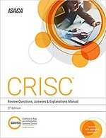 Crisc review questions, answers & explanations manual