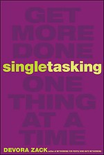 Singletasking: Get More Done-One Thing at a Time