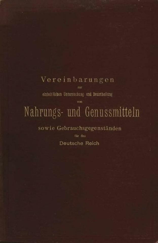 Vereinbarungen zur einheitlichen Untersuchung und Beurtheilung von Nahrungs- und Genussmitteln sowie Gebrauchsgegenständen für das Deutsche Reich