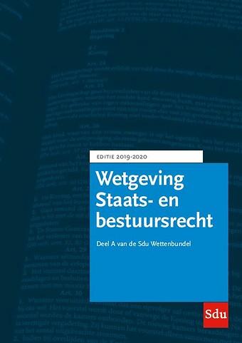 Wetgeving Staats- en Bestuursrecht - Editie 2019-2020