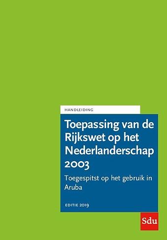 Handleiding Toepassing van de Rijkswet op het Nederlanderschap HRWN 2003 - Editie 2019 - Aruba