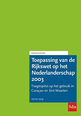 Handleiding Toepassing van de Rijkswet op het Nederlanderschap HRWN 2003 - Editie 2019 - Curaçao en Sint Maarten