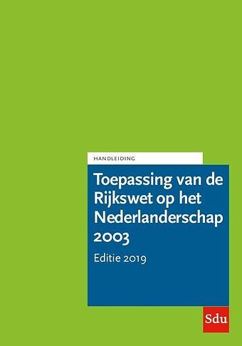 Handleiding Toepassing van de Rijkswet op het Nederlanderschap HRWN 2003 - Editie 2019