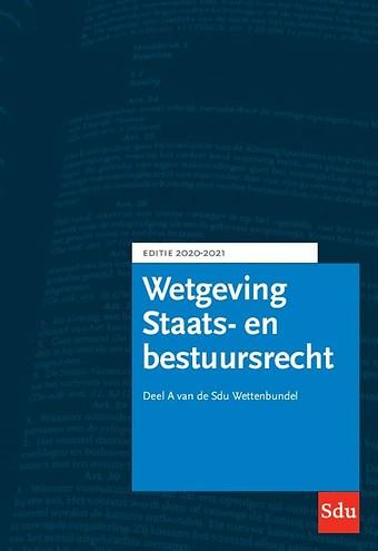 Wetgeving Staats- en Bestuursrecht - Editie 2020-2021