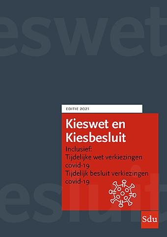 Kieswet en Kiesbesluit. Editie 2021