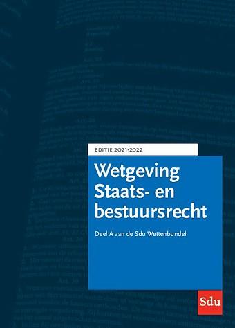 Wetgeving Staats- en Bestuursrecht - Editie 2021-2022