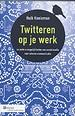 Twitteren op je werk - en andere mogelijkheden van social media voor interne communicatie