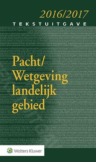 Tekstuitgave Pacht/Wetgeving landelijk gebied 2016/2017