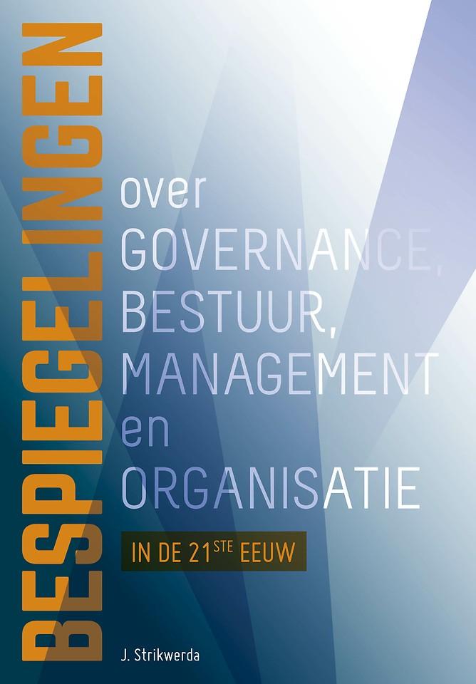 Bespiegelingen over governance, bestuur, management en organisatie in de 21e eeuw