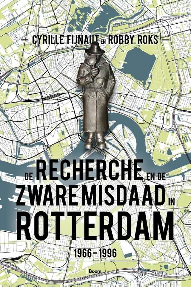 De recherche en de zware misdaad in Rotterdam 1966‐1996