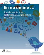 En nu online...Sociale media voor professionals, organisaties en trainers