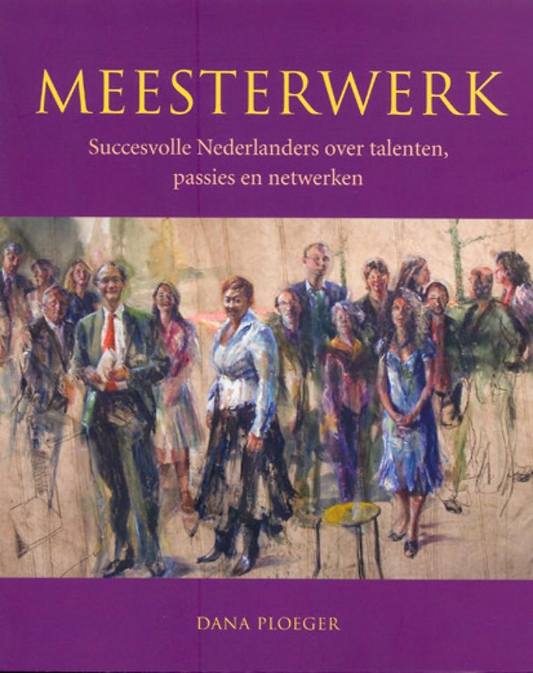 Meesterwerk - Succesvolle Nederlanders over talenten, passies en netwerken