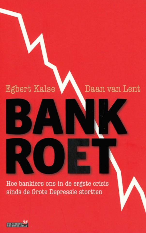 Bankroet - Hoe bankiers ons in de ergste crisis sinds de Grote Depressie stortten