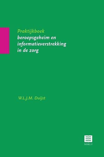Praktijkboek beroepsgeheim en informatieverstrekking in de zorg