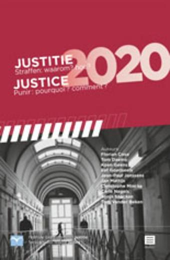 Justitie 2020. Straffen: waarom? hoe?/ Justice 2020. Punir: pourquoi? Comment?