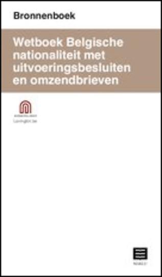 Wetboek Belgische nationaliteitmet uitvoeringsbesluiten en omzendbrieven (Bronnenboek)